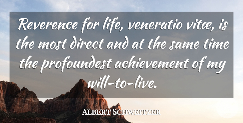 Albert Schweitzer Quote About Achievement, Reverence For Life, Direct: Reverence For Life Veneratio Vitae...