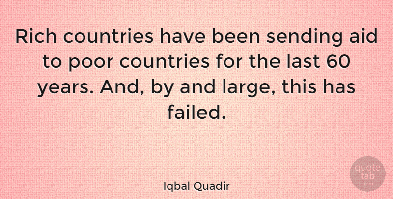 Iqbal Quadir Quote About Aid, Countries, Sending: Rich Countries Have Been Sending...