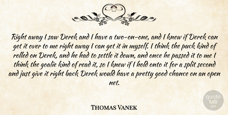 Thomas Vanek Quote About Chance, Good, Hold, Knew, Onto: Right Away I Saw Derek...