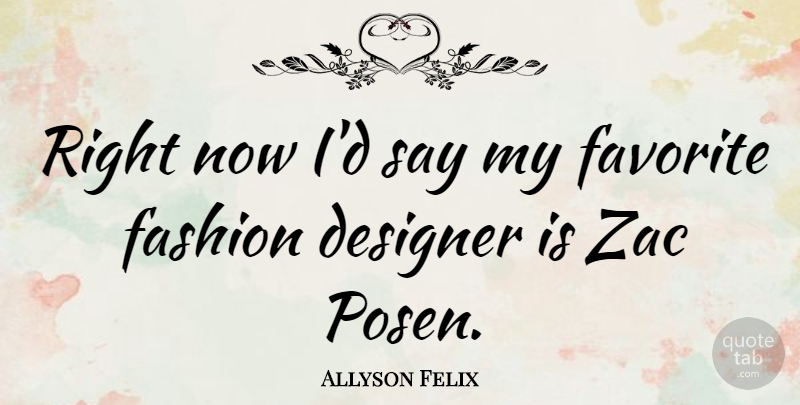 Allyson Felix Quote About Fashion, Designer, My Favorite: Right Now Id Say My...