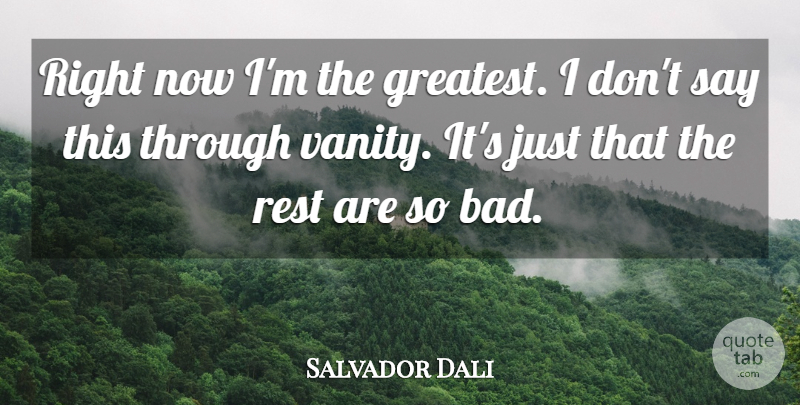 Salvador Dali Quote About Art, Vanity, Entertainment: Right Now Im The Greatest...