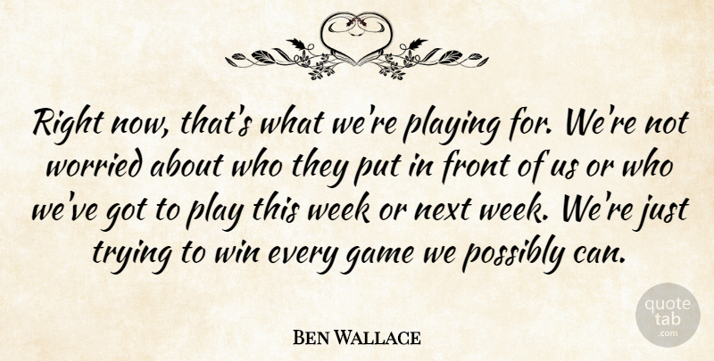 Ben Wallace Quote About Front, Game, Next, Playing, Possibly: Right Now Thats What Were...