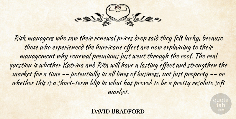 David Bradford Quote About Drop, Effect, Explaining, Felt, Hurricane: Risk Managers Who Saw Their...