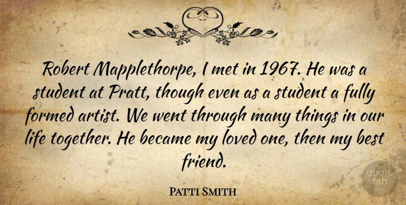 Patti Smith Quote About Became, Best, Formed, Fully, Life: Robert Mapplethorpe I Met In...