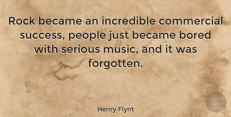 Henry Flynt Quote About Success, Congratulations, Rocks: Rock Became An Incredible Commercial...