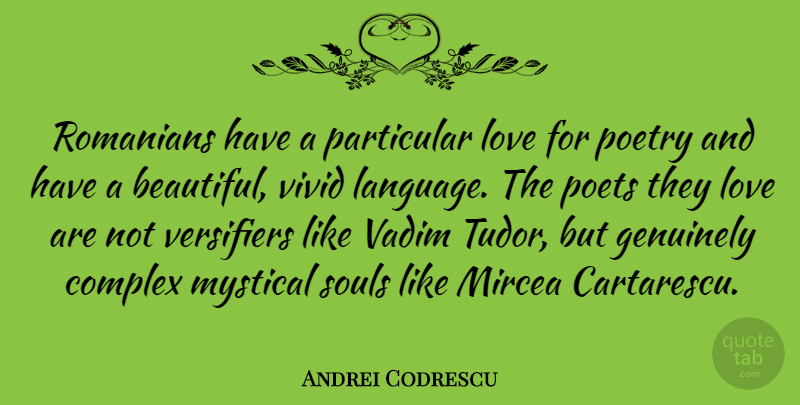 Andrei Codrescu Quote About Complex, Genuinely, Love, Mystical, Particular: Romanians Have A Particular Love...