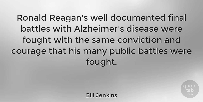 Bill Jenkins Quote About Alzheimers, Battle, Disease: Ronald Reagans Well Documented Final...