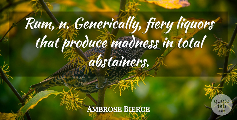 Ambrose Bierce Quote About Food, Cooking, Madness: Rum N Generically Fiery Liquors...