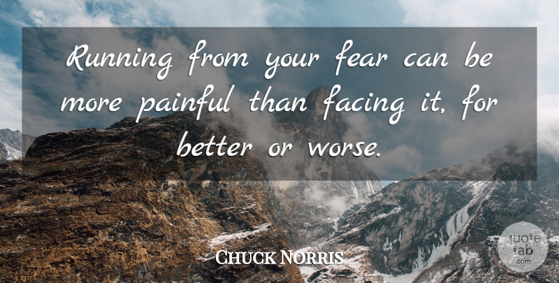 Chuck Norris Quote About Running, Painful: Running From Your Fear Can...