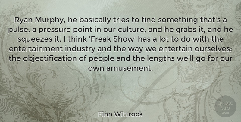 Finn Wittrock Quote About Basically, Entertainment, Industry, People, Ryan: Ryan Murphy He Basically Tries...