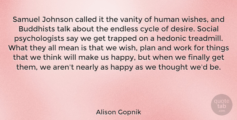 Alison Gopnik Quote About Buddhists, Cycle, Endless, Finally, Human: Samuel Johnson Called It The...