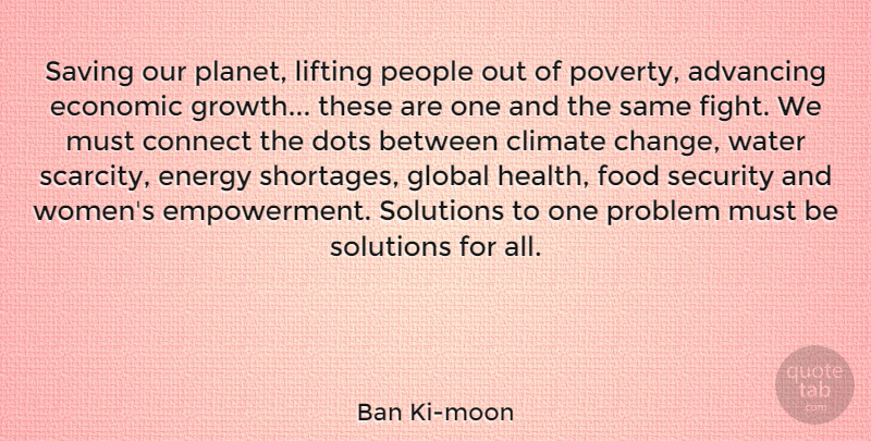 Ban Ki-moon Quote About Advancing, Change, Climate, Connect, Dots: Saving Our Planet Lifting People...