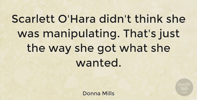Donna Mills Quote About Thinking, Way, Wanted: Scarlett Ohara Didnt Think She...