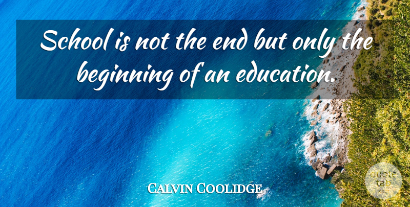 Calvin Coolidge Quote About Education, School, Learning: School Is Not The End...