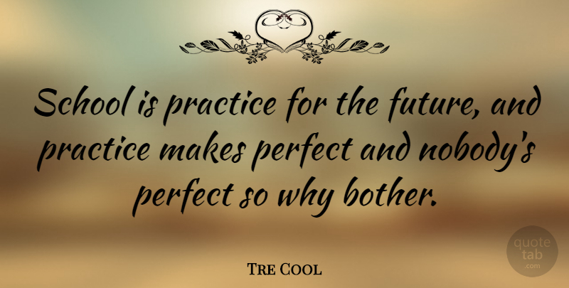 Tre Cool: School is practice for the future, and practice ...