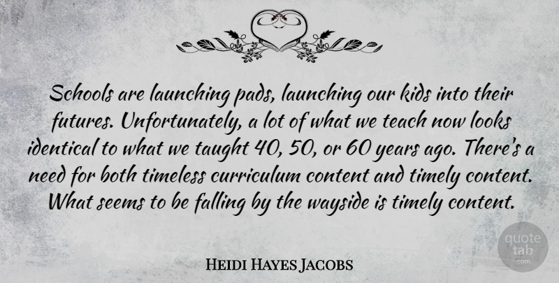 Heidi Hayes Jacobs Quote About Both, Falling, Identical, Kids, Launching: Schools Are Launching Pads Launching...