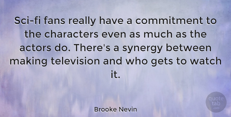 Brooke Nevin Quote About Characters, Fans, Gets, Synergy, Watch: Sci Fi Fans Really Have...