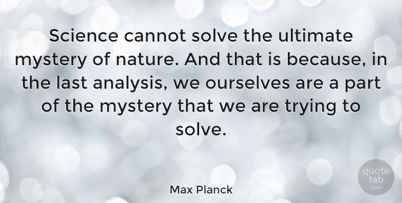 Max Planck Science Cannot Solve The Ultimate Mystery Of Nature And