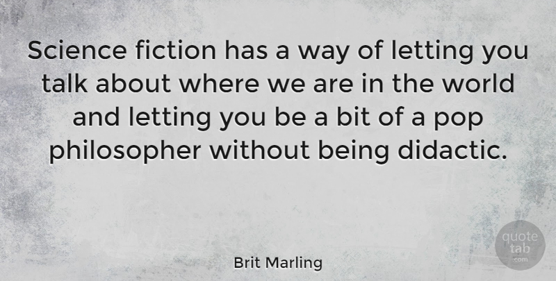 Brit Marling Quote About World, Way, Fiction: Science Fiction Has A Way...