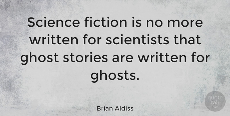 Brian Aldiss Quote About English Writer, Fiction, Science, Scientists, Stories: Science Fiction Is No More...