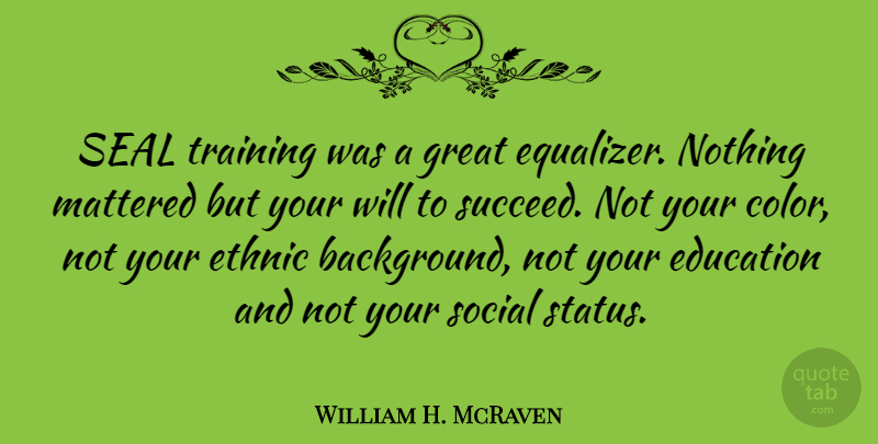 William H Mcraven Seal Training Was A Great Equalizer Nothing