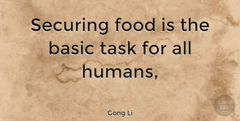 Gong Li Securing Food Is The Basic Task For All Humans Quotetab