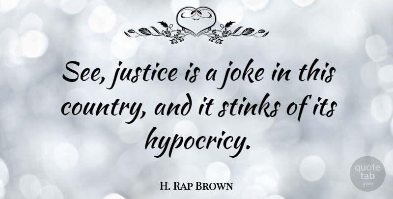 H. Rap Brown Quote About undefined: See Justice Is A Joke...