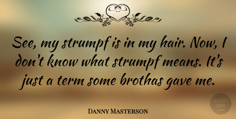 Danny Masterson Quote About Mean, Hair, Term: See My Strumpf Is In...