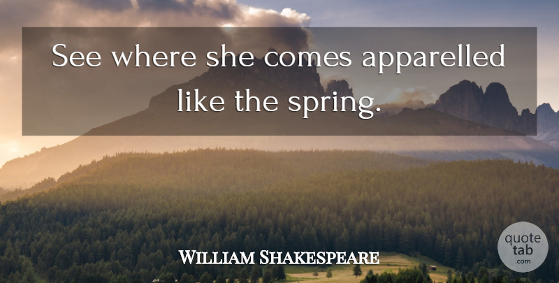 William Shakespeare Quote About Love, Spring: See Where She Comes Apparelled...