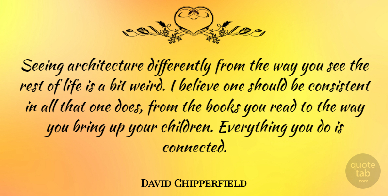 David Chipperfield Quote About Children, Believe, Book: Seeing Architecture Differently From The...
