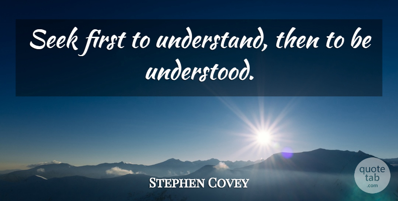 Stephen Covey Seek First To Understand Then To Be Understood