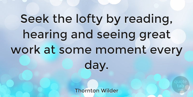 Thornton Wilder Quote About Inspirational, Hope, Motivation: Seek The Lofty By Reading...