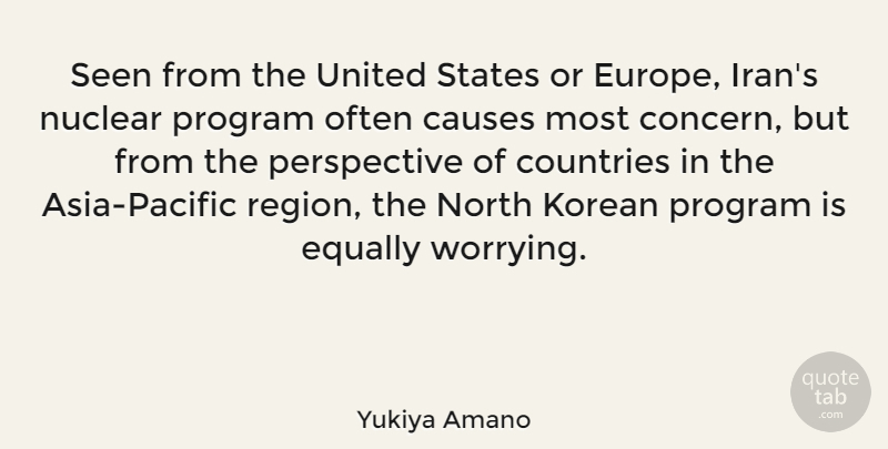 Yukiya Amano Quote About Causes, Countries, Equally, Korean, North: Seen From The United States...