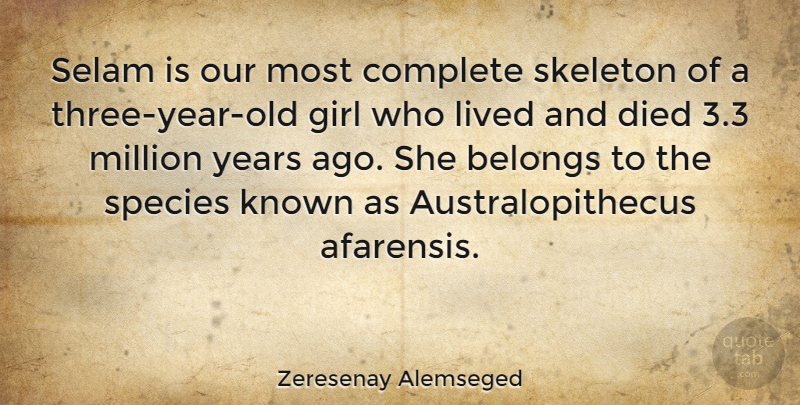 Zeresenay Alemseged Quote About Belongs, Died, Known, Million, Skeleton: Selam Is Our Most Complete...