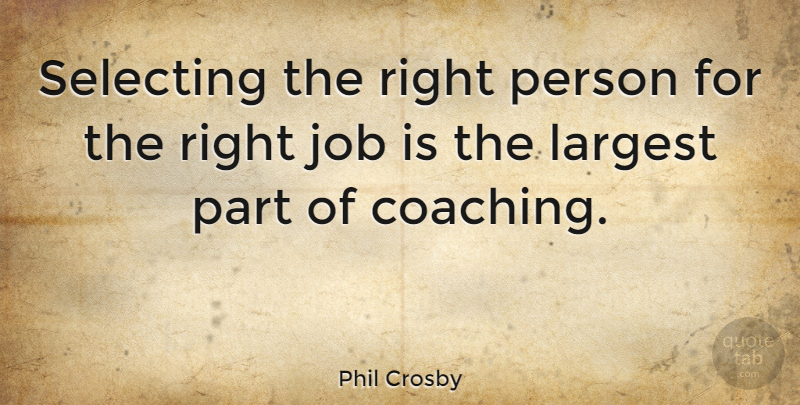 Right Person For The Job Quotes: Phil Crosby: Selecting The Right Person For The Right Job