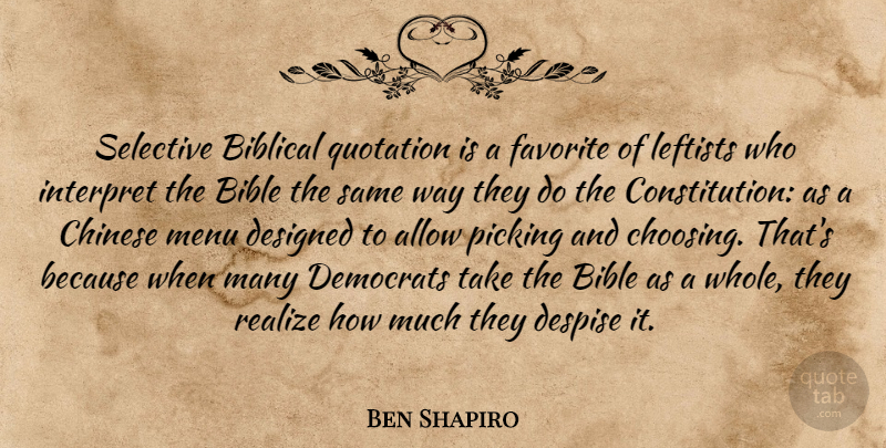 Ben Shapiro Quote About Allow, Chinese, Democrats, Designed, Despise: Selective Biblical Quotation Is A...