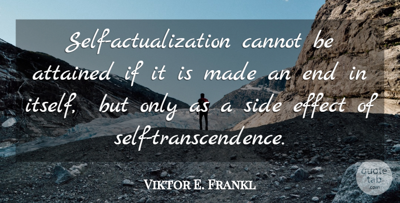 Viktor E. Frankl Quote About Self, Sides, Ends: Self Actualization Cannot Be Attained...