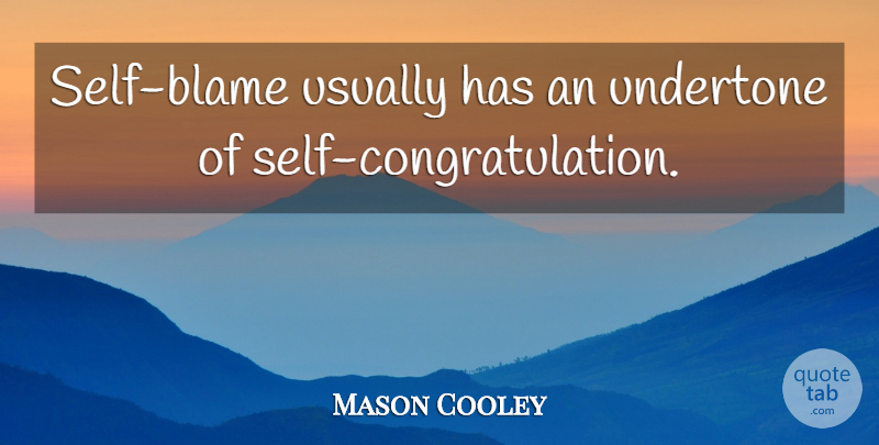 Mason Cooley Quote About Congratulations, Self, Blame: Self Blame Usually Has An...