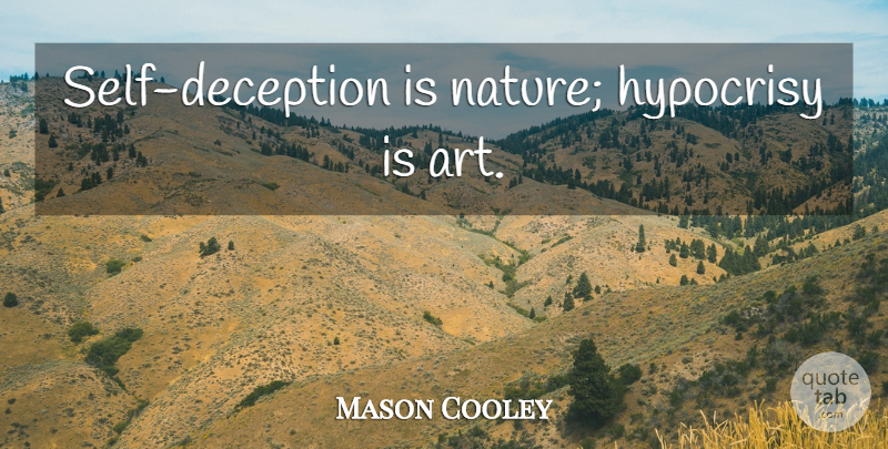 Mason Cooley Quote About Art, Self, Hypocrisy: Self Deception Is Nature Hypocrisy...