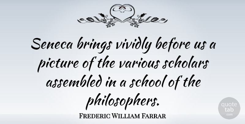Frederic William Farrar Quote About School, Various: Seneca Brings Vividly Before Us...