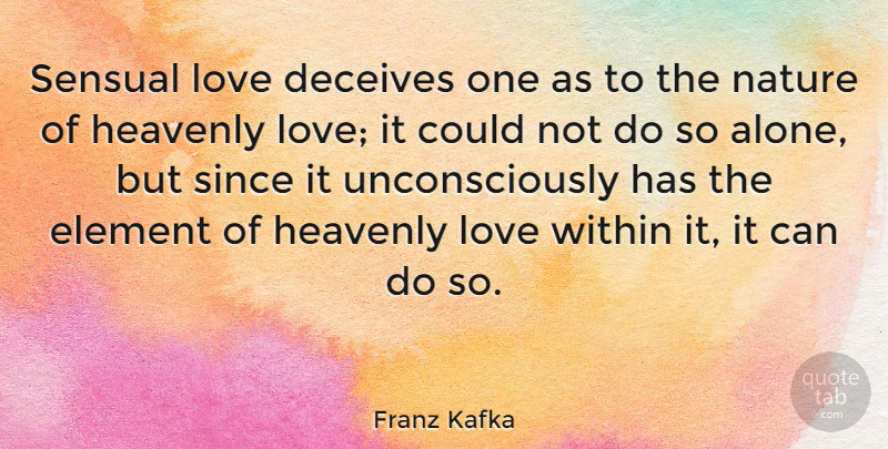 Franz Kafka Quote About Hype, Sensual, Elements: Sensual Love Deceives One As...