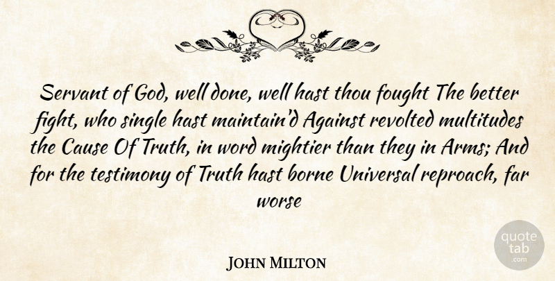 John Milton Quote About Against, Borne, Cause, Far, Fought: Servant Of God Well Done...