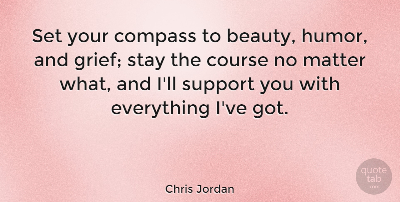Chris Jordan Quote About Beauty, Compass, Course, Humor, Matter: Set Your Compass To Beauty...