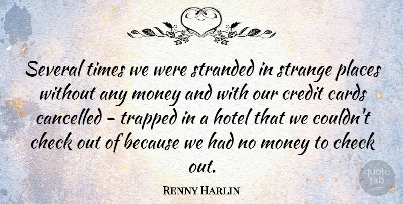Renny Harlin Quote About Strange Places, Cards, Credit: Several Times We Were Stranded...