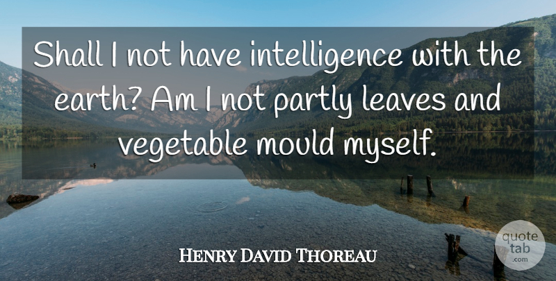 Henry David Thoreau Quote About Funny, Life, Nature: Shall I Not Have Intelligence...