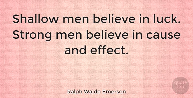 Ralph Waldo Emerson Shallow Men Believe In Luck Strong Men Believe