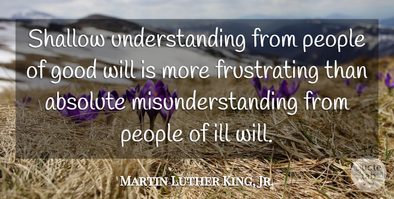 Martin Luther King, Jr. Quote About Kings, Ill Will, People: Shallow Understanding From People Of...