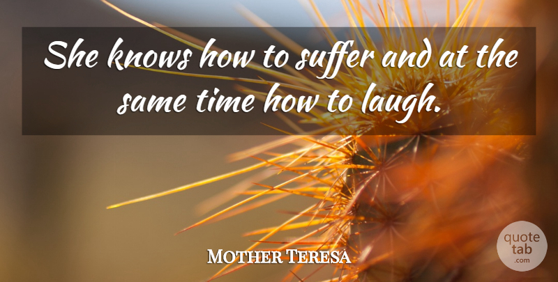 Mother Teresa Quote About Laughing, Suffering, Know How: She Knows How To Suffer...