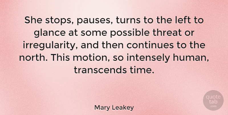 Mary Leakey Quote About British Scientist, Continues, Glance, Intensely, Left: She Stops Pauses Turns To...