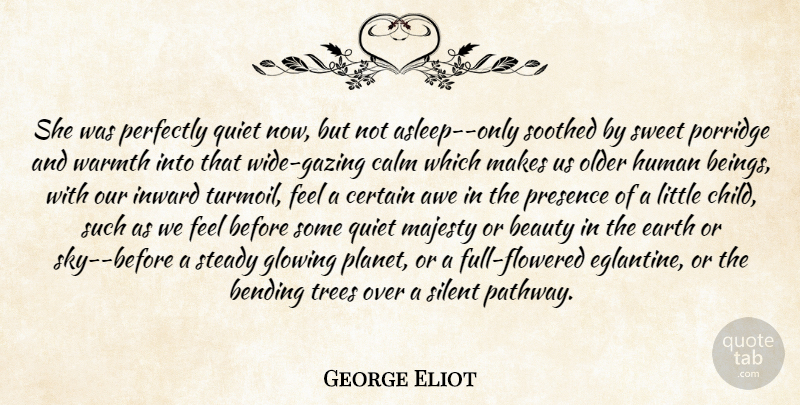 George Eliot Quote About Awe, Beauty, Bending, Calm, Certain: She Was Perfectly Quiet Now...
